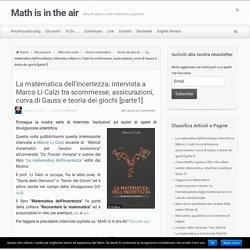 La matematica dell'incertezza: intervista a Marco Li Calzi tra scommesse, assicurazioni, curva di Gauss e teoria dei giochi [parte1]