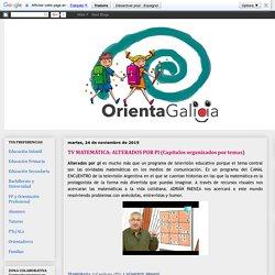 Orienta Galicia: TV MATEMÁTICA: ALTERADOS POR PI (Capítulos organizados por temas)