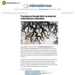 Fractales en Google Earth, la unión de matemáticas y naturaleza