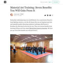 Material Art Training: Seven Benefits You Will Gain From It