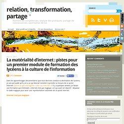 La matérialité d'internet : pistes pour un premier module de formation des lycéens à la culture de l'information/ relation, transformation, partage