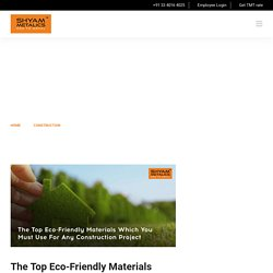 Top Eco-Friendly Materials For Any Construction Project