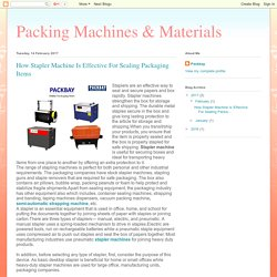 Packing Machines & Materials: How Stapler Machine Is Effective For Sealing Packaging Items