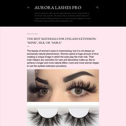 """The Best Materials for Eyelash Extension: """"Mink"""", Silk, or """"Sable"""""""
