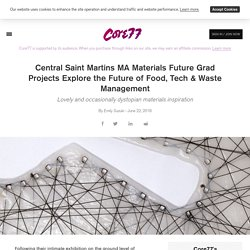 Central Saint Martins MA Materials Future Grad Projects Explore the Future of Food, Tech & Waste Management