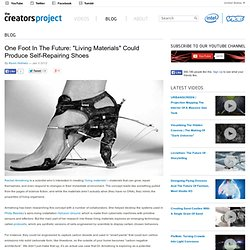 One Foot In The Future: &Living Materials& Could Produce Self-Repairing Shoes | The Creators Project