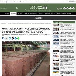 Matériaux de construction : Des donneurs d'ordre africains en visite au Maroc