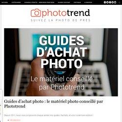 Guides d'achat photo : le matériel photo conseillé par Phototrend