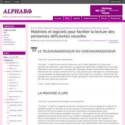 Matériels et logiciels pour faciliter la lecture des personnes déficientes visuelles (Blog.Matériels et logiciels pour faciliter la lecture des personnes déficientes visuelles) - AlphaBIB