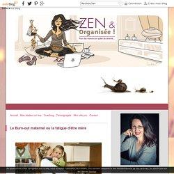 Le Burn-out maternel ou la fatigue d'être mère - Zen & Organisée Le blog !