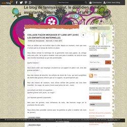 Collage façon mosaique et land art (avec les enfants de maternelle) - Le blog de fannyassmat, le quotidien d'une assistante maternelle en mille et une anecdotes