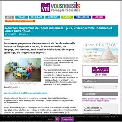 Nouveau programme de l'école maternelle : jeux, vivre ensemble, nombres et outils numériques