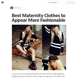 Best Maternity Clothes to Appear More Fashionable