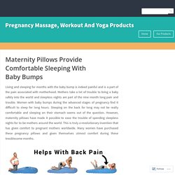 Maternity Pillows Provide Comfortable Sleeping With Baby Bumps – Pregnancy Massage, Workout And Yoga Products