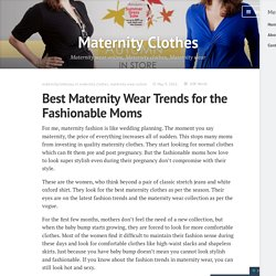 Best Maternity Wear Trends for the Fashionable Moms – Maternity Clothes