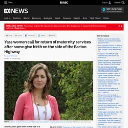 Yass women call for return of maternity services after some give birth on the side of the Barton Highway