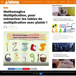 Mathemagics Multiplication, pour mémoriser les tables de multiplication avec plaisir ! – Ludovia Magazine