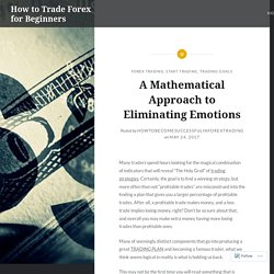 A Mathematical Approach to Eliminating Emotions – How to Trade Forex for Beginners