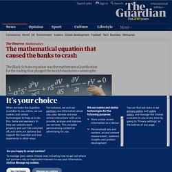 The mathematical equation that caused the banks to crash | Science | The Observer