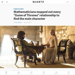 "Mathematicians mapped out every ""Game of Thrones"" relationship to find the main character — Quartz"