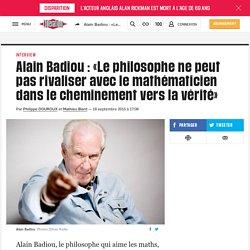 Alain Badiou: «Le philosophe ne peut pas rivaliser avec le mathématicien dans le cheminement vers la vérité»