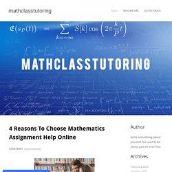 4 Reasons To Choose Mathematics Assignment Help Online - mathclasstutoring