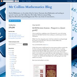 Mr Collins Mathematics Blog: GCSE Revision Sessions - Passport to a [insert grade]!