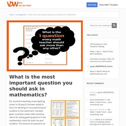What is the most important question you should ask in mathematics? - Sara VanDerWerf