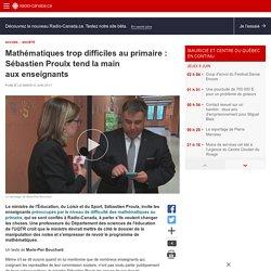 Mathématiques trop difficiles au primaire: Sébastien Proulx tend la main auxenseignants
