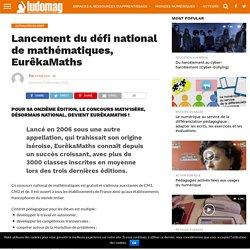 Lancement du défi national de mathématiques, EurêkaMaths – Ludovia Magazine