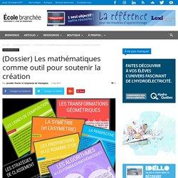 (Dossier) Les mathématiques comme outil pour soutenir la création - École branchée