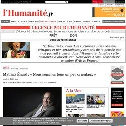 Mathias Énard : « Nous sommes tous un peu orientaux»