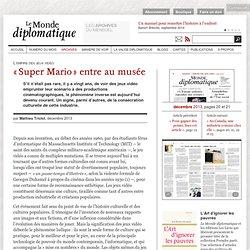 « Super Mario » entre au musée, par Mathieu Triclot (Le Monde diplomatique, décembre 2013)