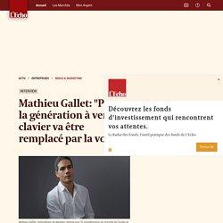 """Mathieu Gallet: """"Pour la génération à venir, le clavier va être remplacé par la voix"""""""
