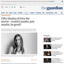 Fifty Shades of Grey the movie – could it maybe, just maybe, be good?