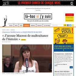 Mathilde Larrère : « J'accuse Macron de maltraitance de l'histoire »