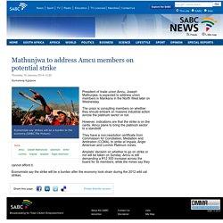 Mathunjwa to address Amcu members on potential strike:Thursday 16 January 2014