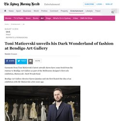 Toni Maticevski unveils his Dark Wonderland of fashion at Bendigo Art Gallery