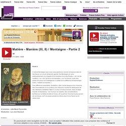 Matière - Manière (III, 8) / Montaigne - Partie 2