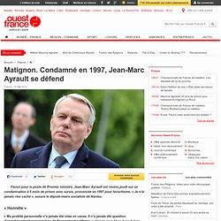 Matignon. Condamné en 1997, Jean-Marc Ayrault se défend - Politique