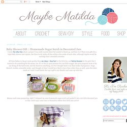 Maybe Matilda: Baby Shower Gift :: Homemade Sugar Scrub in Decorated Jars