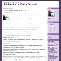The True Story of Matilda Sweetfuck - FIC: Inside Spaces (QAF US, NC-17)