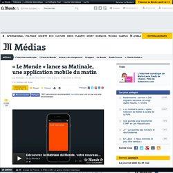 «Le Monde» lance sa Matinale, une application mobile du matin