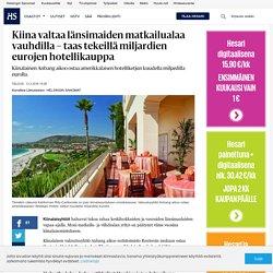 Kiina valtaa länsimaiden matkailualaa vauhdilla –taas tekeillä miljardien eurojen hotellikauppa - Kiinan talous