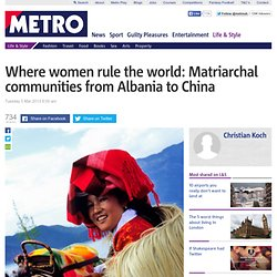 Where women rule: matriarchal societies from Albania to China
