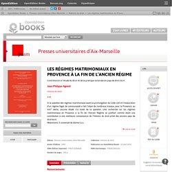 Les régimes matrimoniaux en Provence à la fin de l'Ancien Régime - Presses universitaires d'Aix-Marseille
