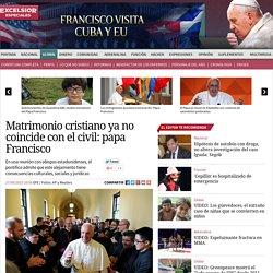 Matrimonio cristiano ya no coincide con el civil: papa Francisco