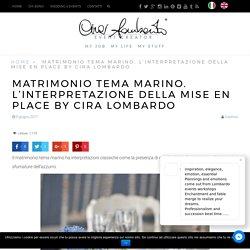 Matrimonio tema marino. L'interpretazione della mise en place by Cira Lombardo - Cira Lombardo