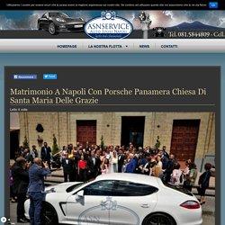 Matrimonio a Napoli con Porsche Panamera Chiesa di Santa Maria delle Grazie - Auto Sposi Napoli