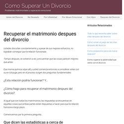 Recuperar el matrimonio despues del divorcio: Reconciliacion Manejo y Consejos